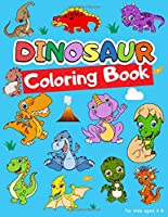 Dinosaur Coloring Book for Kids Ages 4-8: Dinosaur Coloring Book For Kindergarteners, Preschoolers, Toddlers, Kids, Babies, Girls, Boys, 2, 3,4,5,6,7,8 Year Olds.