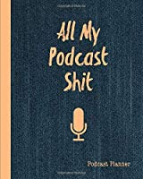 All My Podcast Shit Podcast Planner: Daily Plan Your Podcasts Episodes Journal Notebook