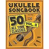 The Ukulele Songbook: 50 All Time Classics – VOLUME II