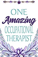 One Amazing Occupational Therapist: Elegant Lined And Decorated Notebook Of Gratitude And Appreciation (Gratitude And Appreciation Journals)