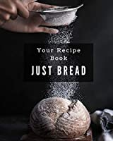 Your Recipe Book, Just Bread!: A Great Size 8x10 106 page notebook for all your recipes in one place!