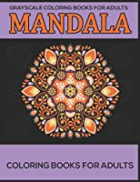 Grayscale Coloring Books For Adults : Mandala Coloring Books For Adults: Stress Relieving Mandala Designs