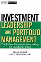 Investment Leadership and Portfolio Management: The Path to Successful Stewardship for Investment Firms by Brian D. Singer Greg Fedorinchik(2009-10-26)