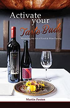 Activate Your Taste Buds: Mastering The Art of Food & Wine Pairing by [Peston, Martin]