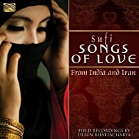 Sufi Songs Of Love From India And Iran by Deben Bhattacharya
