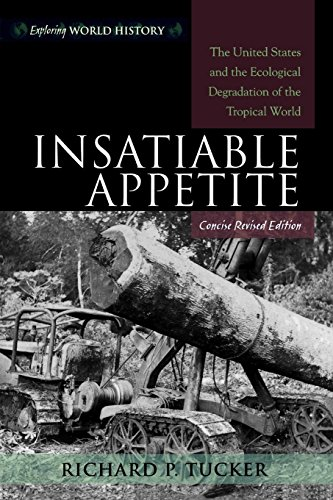 Download Insatiable Appetite: The United States and the Ecological Degradation of the Tropical World, Concise, Revised Edition (Exploring World History) 0742553655