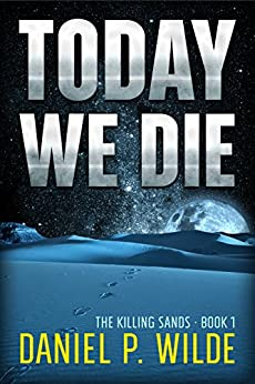 Today We Die (The Killing Sands Book 1) by [Wilde , Daniel P.]