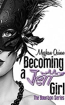 Becoming a Jett Girl (The Bourbon Series Book 1) by [Quinn, Meghan]