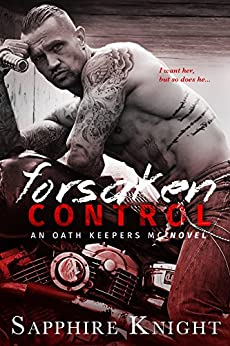 Forsaken Control (Oathkeepers MC Book 4) by [Knight, Sapphire]