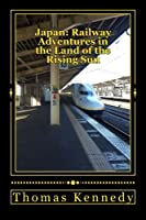 Japan: Railway Adventures in the Land of the Rising Sun: Japan: Railway Adventures in the Land of the Rising Sun