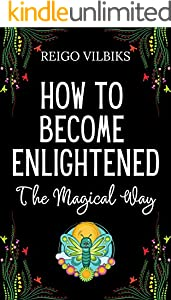 How To Become Enlightened : The Magical Way (English Edition)