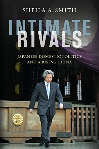 Intimate Rivals: Japanese Domestic Politics and a Rising China (Council on Foreign Relations Book)