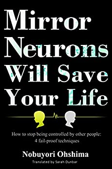 [Ohshima, Nobuyori]のMirror Neurons Will Save Your Life: How To Stop Being Controlled By Other People (English Edition)