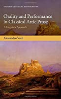 Orality and Performance in Classical Attic Prose: A Linguistic Approach (Oxford Classical Monographs)