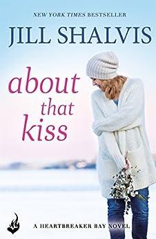 About That Kiss: Heartbreaker Bay Book 5 by [Shalvis, Jill]