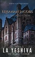Elhanan et Les Maitres du Nom: La Yeshiva de Rabbi Elijah (Elhanan Jacobs et Les Maitres du Nom)