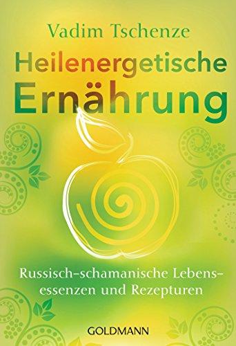 Heilenergetische Ernährung: Russisch-schamanische Lebensessenzen und Rezepturen (German Edition)