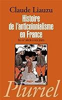 Histoire De L'Anticolonialisme En France, Du Xvie Siecle a Nos Jours