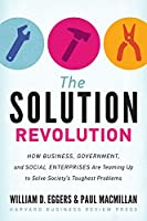 The Solution Revolution: How Business, Government, and Social Enterprises Are Teaming Up to Solve Society's Toughest Problems by William D. Eggers Paul Macmillan(2013-09-17)