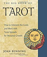 The Big Book of Tarot: How to Interpret the Cards and Work With Tarot Spreads for Personal Growth (Weiser Big Book)