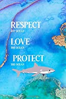 Respect The Ocean Love The Ocean Protect The Ocean: All Purpose 6x9 Blank Lined Notebook Journal Way Better Than A Card Trendy Unique Gift Aqua and Gold Aquarium