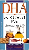 Dha, a Good Fat: Essential for Life