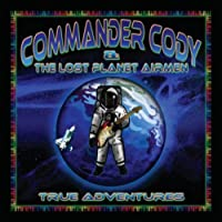 True Adventures by Commander Cody & the Lost Planet Airmen