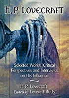 H. P. Lovecraft: Selected Works, Critical Perspectives and Interviews on His Influence