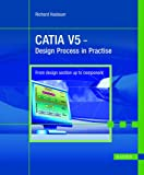 CATIA V5 - Design process in practise. From design section up to component