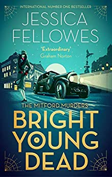 Bright Young Dead: Pamela Mitford and the treasure hunt killing (The Mitford Murders) by [Fellowes, Jessica]