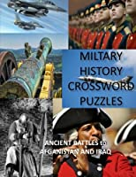 Military History Crossword Puzzles: Ancient Battles to Afghanistan and Iraq: Crossword Puzzle Gift for History Lovers (Activity Books and Games)