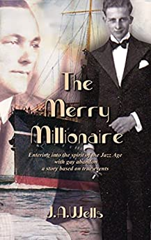 The Merry Millionaire: The Great Depression hardley affects Ron and Mervyn, our intrepid lotus eaters.   (The Merry Millionaire Duology Book 1) by [Wells, J.A.]
