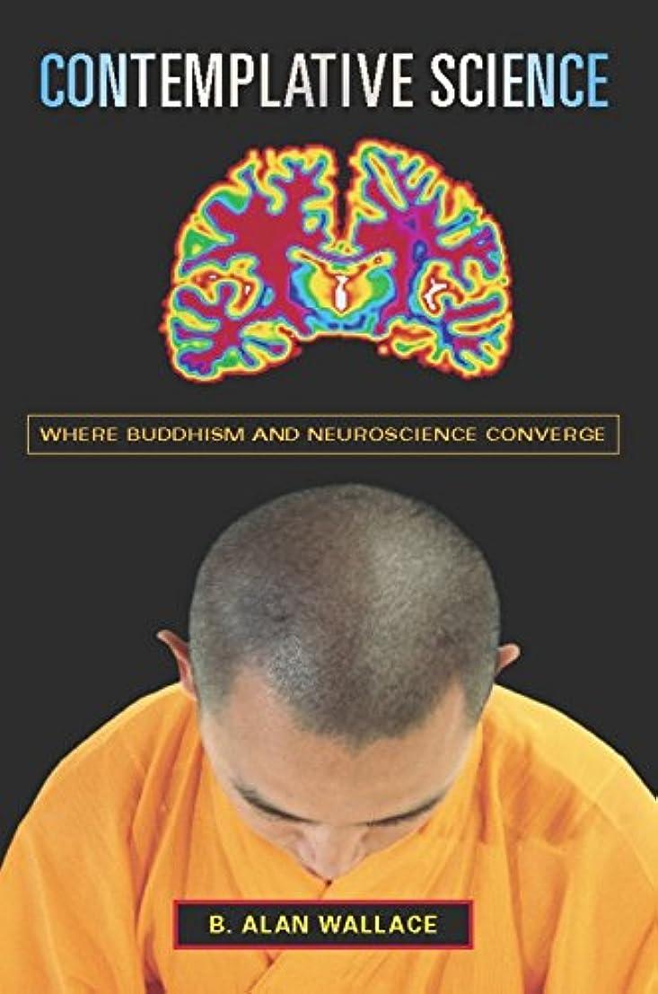 挨拶ゴールデン汚れるContemplative Science: Where Buddhism and Neuroscience Converge (Columbia Series in Science and Religion) (English Edition)