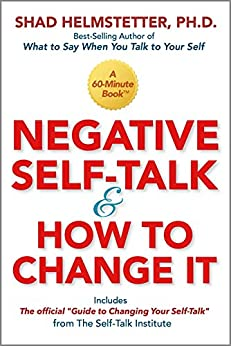 Negative Self-Talk and How to Change It by [Helmstetter, Shad]