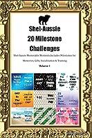 Shel-Aussie 20 Milestone Challenges Shel-Aussie Memorable Moments.Includes Milestones for Memories, Gifts, Socialization & Training Volume 1