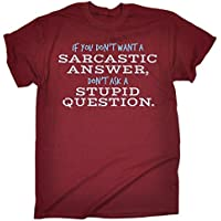 123t - Men's If You Don't Want A Sarcastic Answer Don't Ask A Stupid Question T-SHIRT