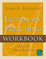Lectionary Preaching Workbook: For All Users Of The Revised Common, The Roman Catholic, And The Episcopal Lectionaries