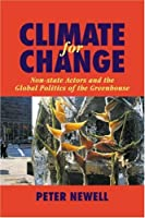 Climate for Change: Non-State Actors and the Global Politics of the Greenhouse