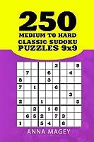250 Medium to Hard Classic Sudoku Puzzles 9x9: 250 Mind-stimulating Logic Sudoku Puzzles That Make You Smarter