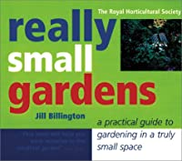 Really Small Gardens: A Practical Guide to Gardening in a Truly Small Space