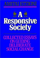 A Responsive Society: Collected Essays on Guiding Deliberate Social Change (Jossey Bass Business & Management Series)