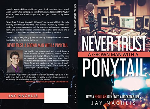 Never Trust A Grown Man With A Ponytail: How A Regular Guy Lived A Rockstar Life (English Edition)の詳細を見る