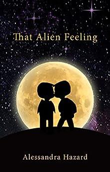 That Alien Feeling by [Hazard, Alessandra]