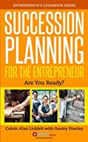 Succession Planning For The Entrepreneur: Are You Ready? (Entrepreneur's Guidebook Series)