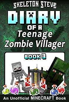 Diary of a Teenage Minecraft Zombie Villager - Book 3 : Unofficial Minecraft Books for Kids, Teens, & Nerds - Adventure Fan Fiction Diary Series (Skeleton ... - Devdan the Teen Zombie Villager) by [Steve, Skeleton]