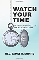 Watch Your Time: An Interfaith Spiritual and Psychological Journey