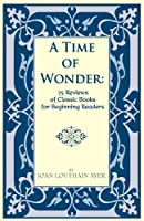 A Time of Wonder: 75 Reviews of Classic Books for Beginning Readers