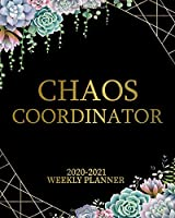 Chaos Coordinator 2020-2021 Weekly Planner: Two Year Black & Gold Daily Schedule Agenda with Inspirational Quotes | 2 Year Pretty Succulent Cactus Organizer with To-Do's, Holidays, Vision Board & Notes