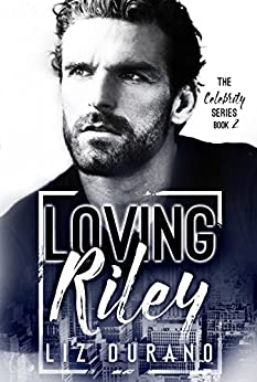 Loving Riley: Book 2 of the Celebrity Series by [Durano, Liz]