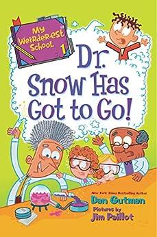 My Weirder-est School #1: Dr. Snow Has Got to Go! by [Gutman, Dan]